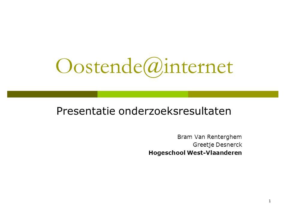 1 Oostende@internet Presentatie onderzoeksresultaten Bram Van Renterghem Greetje Desnerck Hogeschool West-Vlaanderen