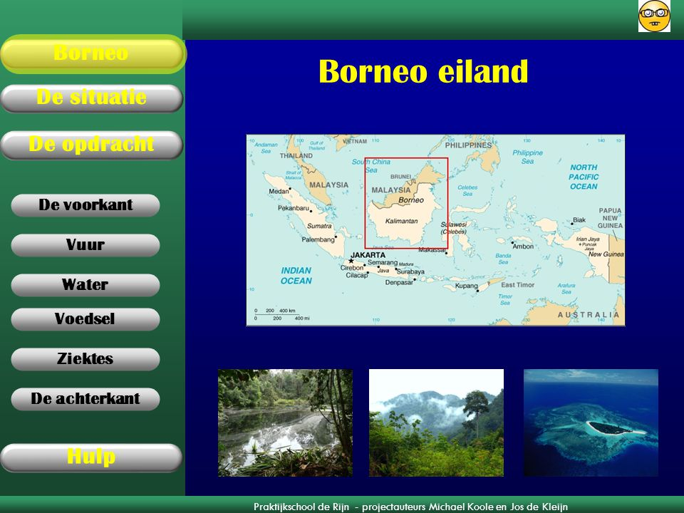 Praktijkschool de Rijn - projectauteurs Michael Koole en Jos de Kleijn Vuur De opdracht Borneo De situatie Hulp Voedsel Ziektes Water De achterkant De