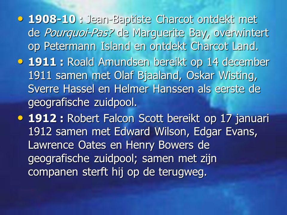 • 1908-10 : Jean-Baptiste Charcot ontdekt met de Pourquoi-Pas.