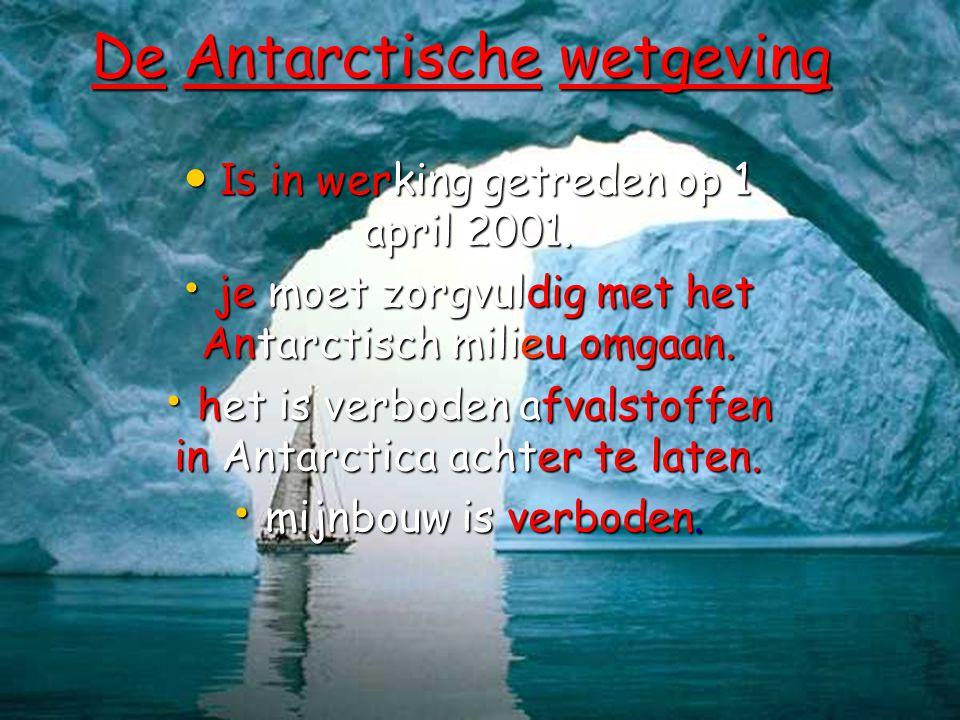 De Antarctische wetgeving • Is in werking getreden op 1 april 2001.