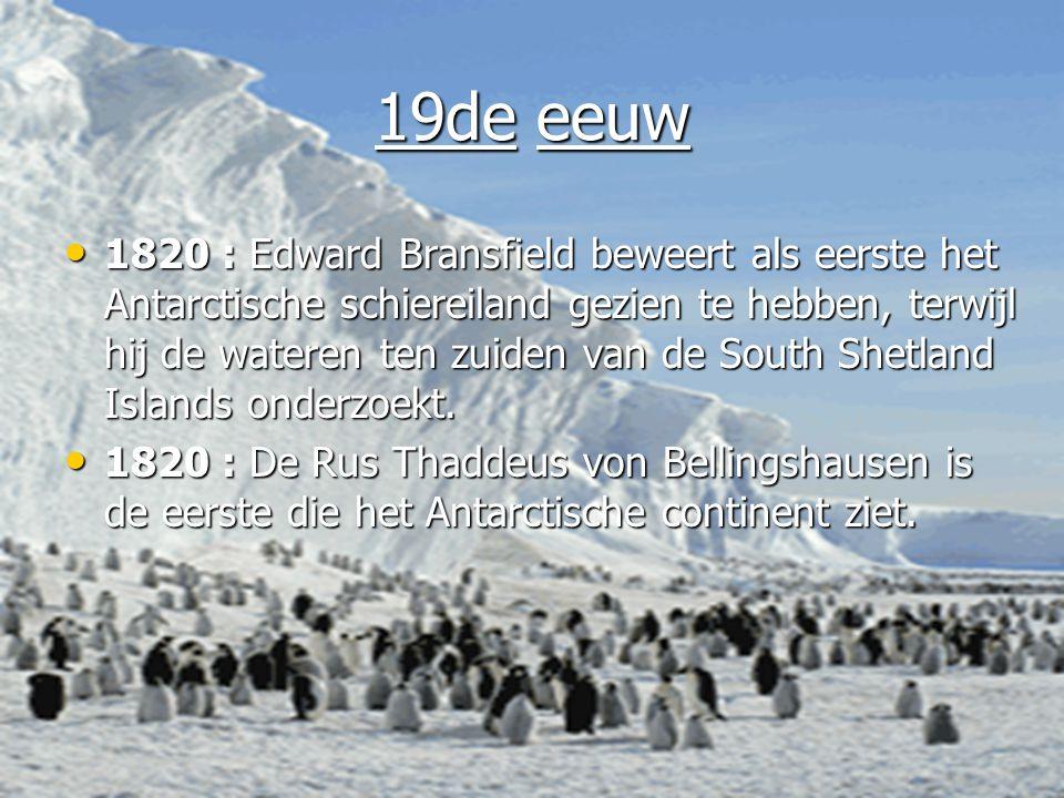 19de eeuw • 1820 : Edward Bransfield beweert als eerste het Antarctische schiereiland gezien te hebben, terwijl hij de wateren ten zuiden van de South Shetland Islands onderzoekt.