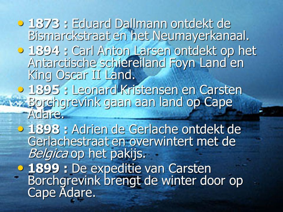 • 1873 : Eduard Dallmann ontdekt de Bismarckstraat en het Neumayerkanaal.