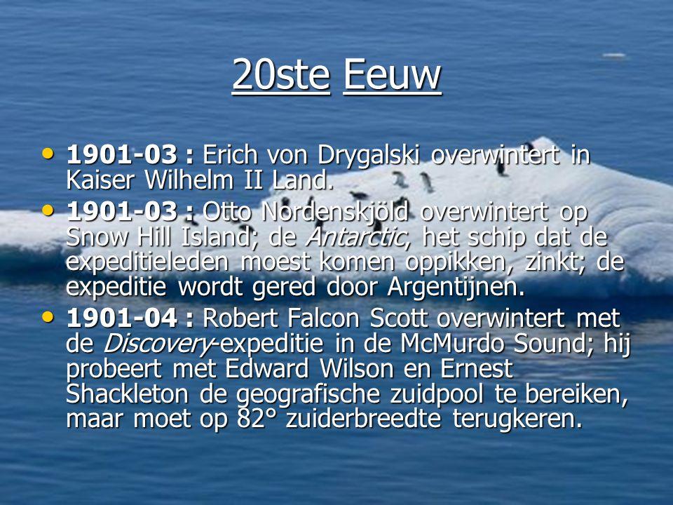20ste Eeuw • 1901-03 : Erich von Drygalski overwintert in Kaiser Wilhelm II Land.