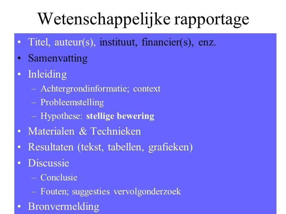 Wetenschappelijke rapportage •Titel, auteur(s), instituut, financier(s), enz. •Samenvatting •Inleiding –Achtergrondinformatie; context –Probleemstelli