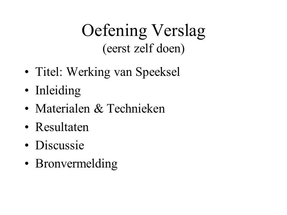 Oefening Verslag (eerst zelf doen) •Titel: Werking van Speeksel •Inleiding •Materialen & Technieken •Resultaten •Discussie •Bronvermelding