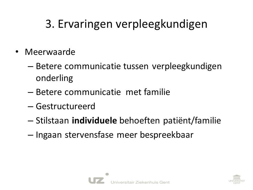 3. Ervaringen verpleegkundigen • Meerwaarde – Betere communicatie tussen verpleegkundigen onderling – Betere communicatie met familie – Gestructureerd