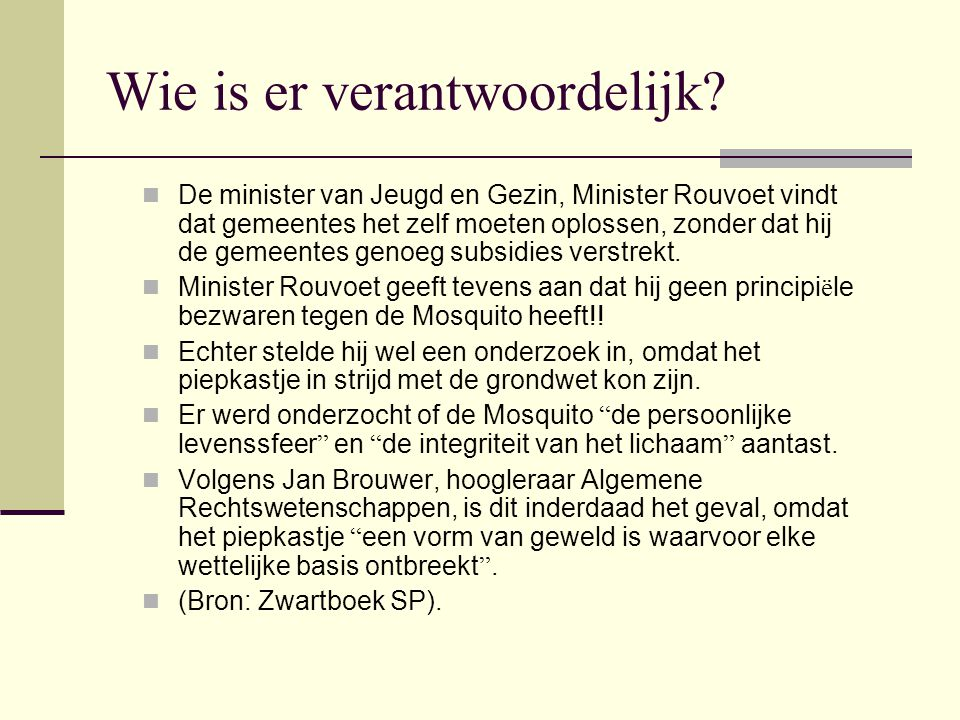 Onderzoek en Actie  De SP stelde Kamervragen aan minister van Jeugd en Gezin Andr é Rouvoet en pleitte voor een verbod.