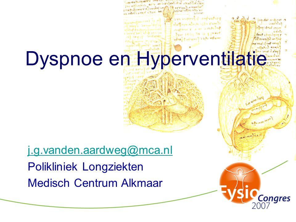 Diagnose hyperventilatiesyndroom •Anamnese, hetero-anamnese of directe observatie •Uitsluiten van organische oorzaken van hyperventilatie (bloedgas-onderzoek) •Herkenning symptomen tijdens hyperventilatie- provocatietest (niet noodzakelijk) •(Eventueel) opwekken hyperventilatie na provocatie •Herkenbare klachten na stimulatie van de ademhaling door 35% CO 2 •Toekomst: ambulante expiratoire CO 2 -meting?