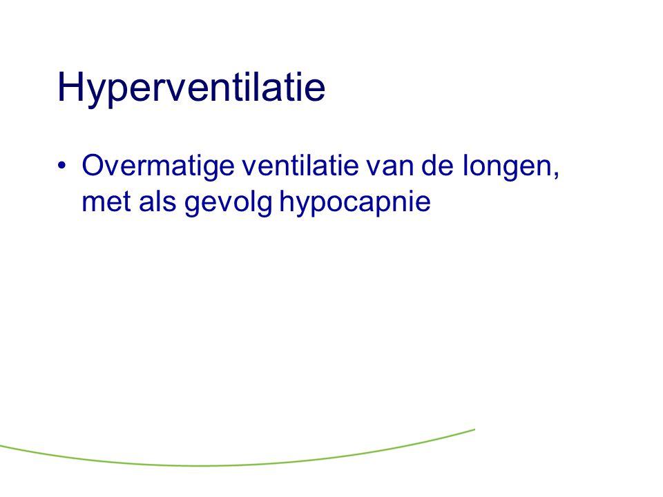 Hyperventilatie •Overmatige ventilatie van de longen, met als gevolg hypocapnie