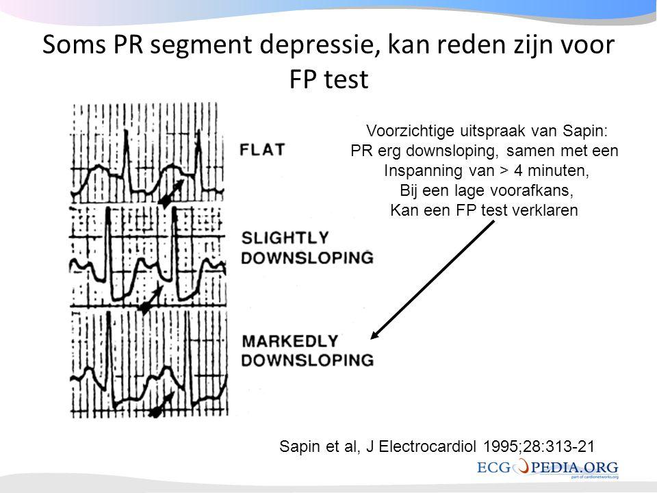 Soms PR segment depressie, kan reden zijn voor FP test Sapin et al, J Electrocardiol 1995;28:313-21 Voorzichtige uitspraak van Sapin: PR erg downslopi