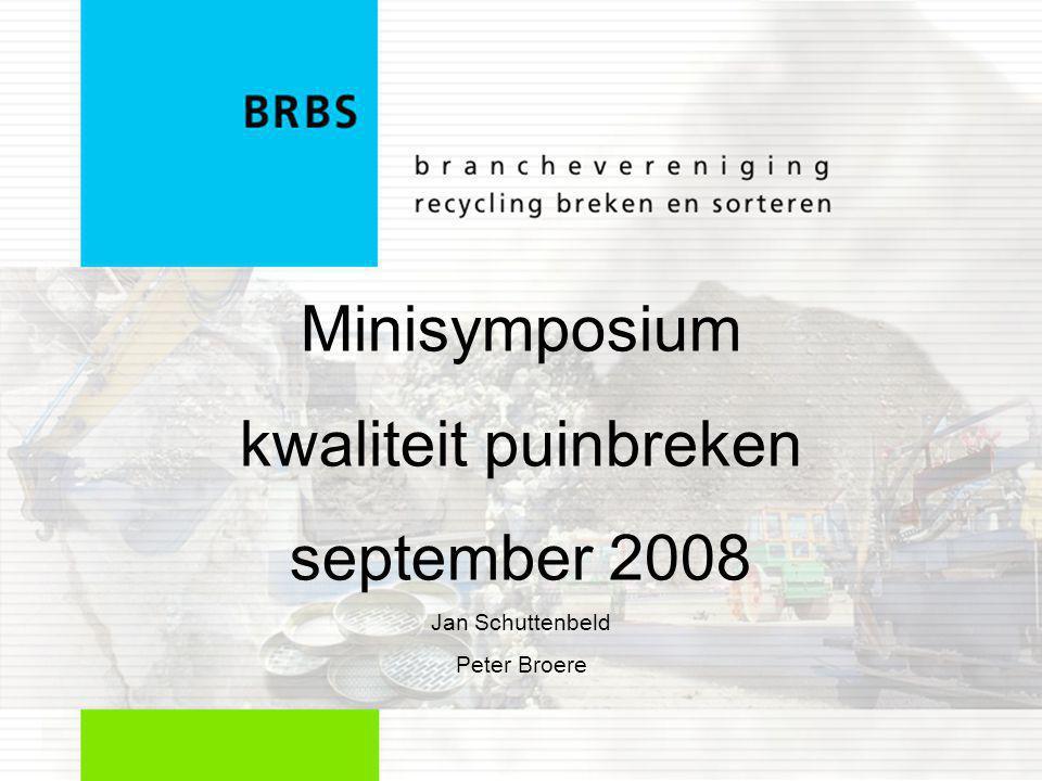 Minisymposium kwaliteit puinbreken 2 BRBS en kwaliteit •1980: Onderdeel van de statuten –….bevorderen kwaliteit… –….doelmatig hergebruik… •1985: SKK systeem - Korrelmix ® •1995: BRL 2506 •2000: Uitreiking eerste KOMO certificaten •2004: AMvB Mobiel puinbreken •Heden: Overheid heeft recyclingdoelen gehaald.