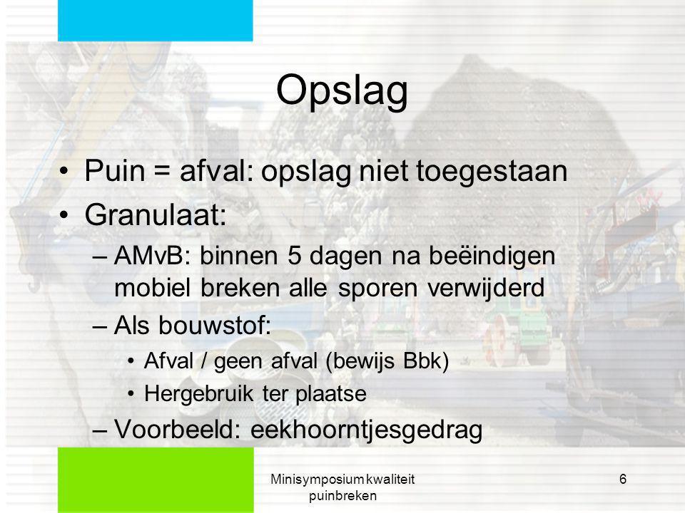Minisymposium kwaliteit puinbreken 7 Bewijsmiddelen Bbk (breken verontreinigd puin) •Certificaat (+ weegbonnen) •Partijkeuring •FEV.