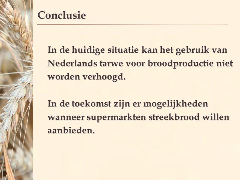 Conclusie In de huidige situatie kan het gebruik van Nederlands tarwe voor broodproductie niet worden verhoogd.