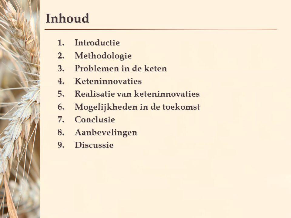 Inhoud 1.Introductie 2.Methodologie 3.Problemen in de keten 4.Keteninnovaties 5.Realisatie van keteninnovaties 6.Mogelijkheden in de toekomst 7.Conclusie 8.Aanbevelingen 9.Discussie
