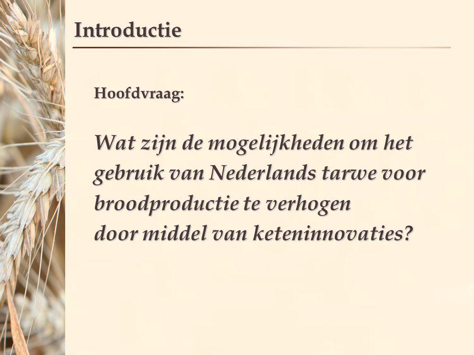 IntroductieHoofdvraag: Wat zijn de mogelijkheden om het gebruik van Nederlands tarwe voor broodproductie te verhogen door middel van keteninnovaties