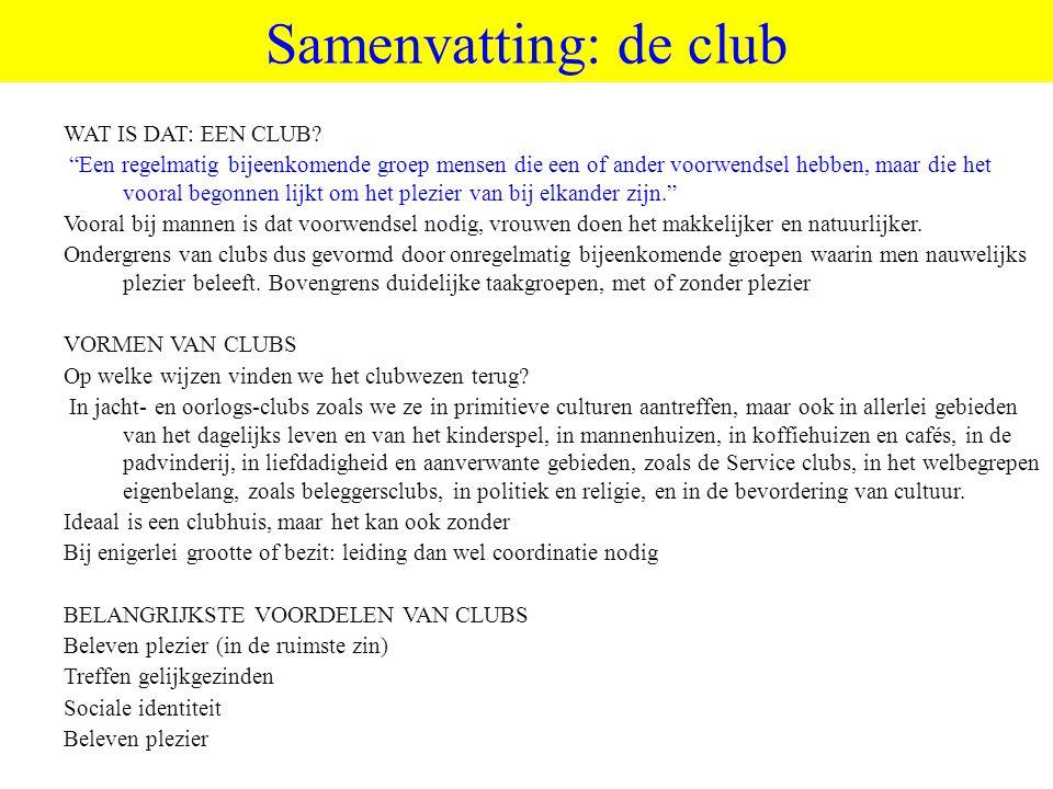"""©vandeSandeinlezingen,2011 Samenvatting: de club WAT IS DAT: EEN CLUB? """"Een regelmatig bijeenkomende groep mensen die een of ander voorwendsel hebben,"""
