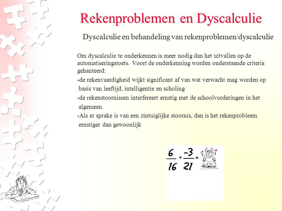 Rekenproblemen en Dyscalculie Om dyscalculie te onderkennen is meer nodig dan het uitvallen op de automatiseringstoets. Voort de onderkenning worden o
