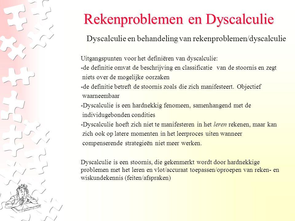 Rekenproblemen en Dyscalculie Uitgangspunten voor het definiëren van dyscalculie: -de definitie omvat de beschrijving en classificatie van de stoornis en zegt niets over de mogelijke oorzaken -de definitie betreft de stoornis zoals die zich manifesteert.