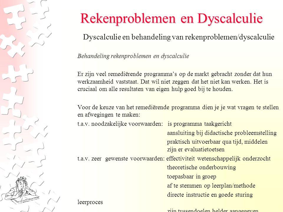 Rekenproblemen en Dyscalculie Behandeling rekenproblemen en dyscalculie Er zijn veel remediërende programma's op de markt gebracht zonder dat hun werkzaamheid vaststaat.