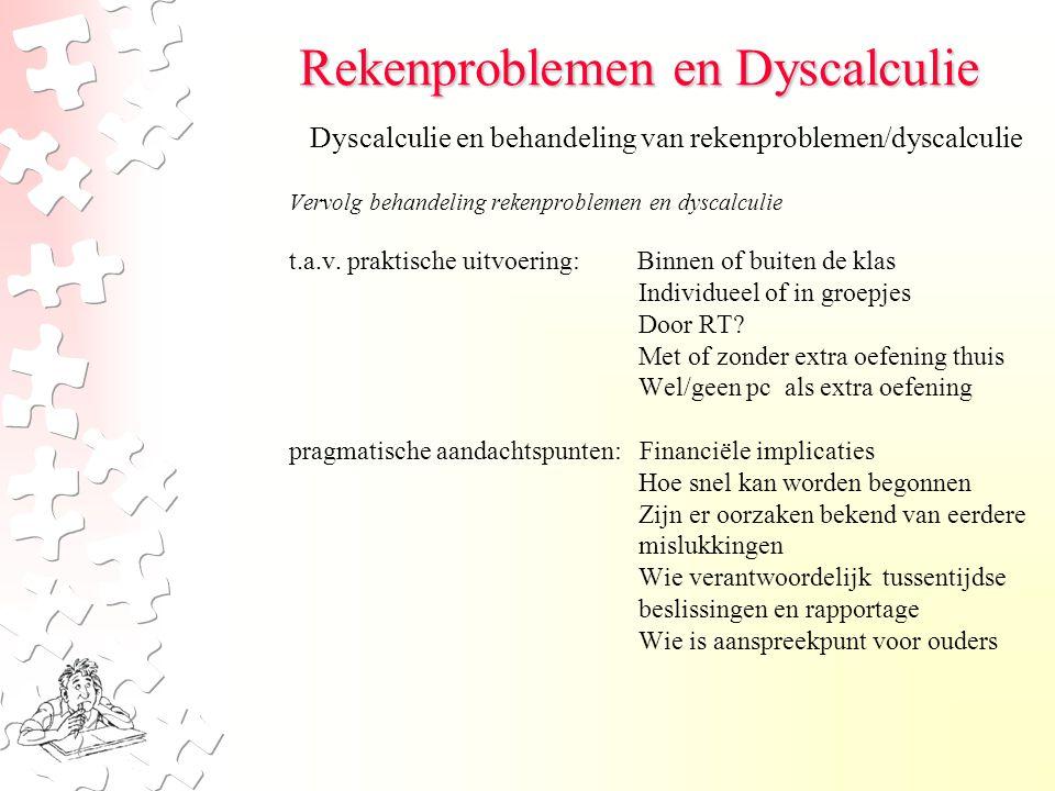 Rekenproblemen en Dyscalculie Vervolg behandeling rekenproblemen en dyscalculie t.a.v. praktische uitvoering: Binnen of buiten de klas Individueel of