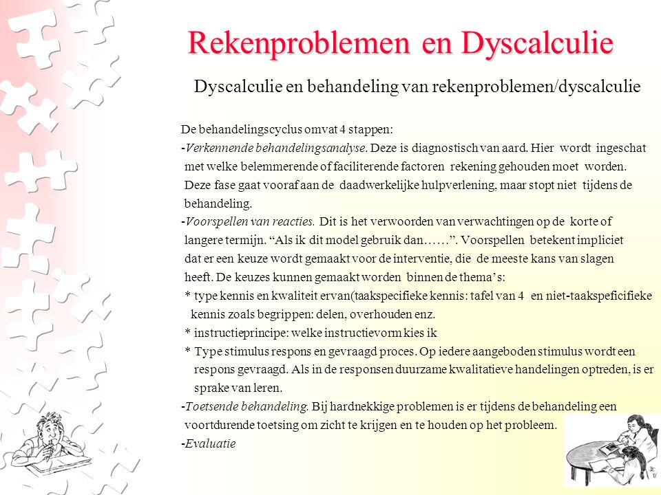 Rekenproblemen en Dyscalculie De behandelingscyclus omvat 4 stappen: -Verkennende behandelingsanalyse. Deze is diagnostisch van aard. Hier wordt inges