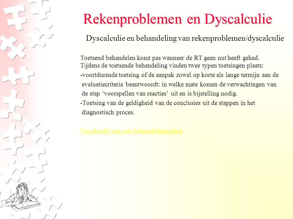 Rekenproblemen en Dyscalculie Toetsend behandelen komt pas wanneer de RT geen nut heeft gehad. Tijdens de toetsende behandeling vinden twee typen toet