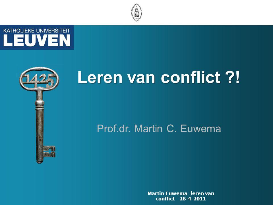 Leren van conflict ?! Leren van conflict ?! Prof.dr. Martin C. Euwema Martin Euwema leren van conflict 28-4-2011