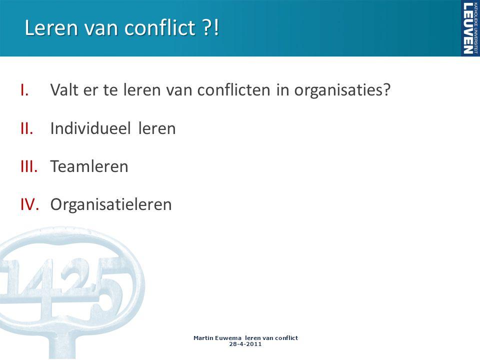 Leren van conflict ?! I.Valt er te leren van conflicten in organisaties? II.Individueel leren III.Teamleren IV.Organisatieleren Martin Euwema leren va