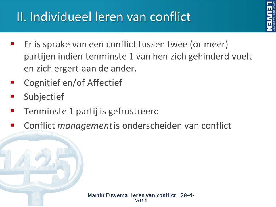 II. Individueel leren van conflict  Er is sprake van een conflict tussen twee (or meer) partijen indien tenminste 1 van hen zich gehinderd voelt en z