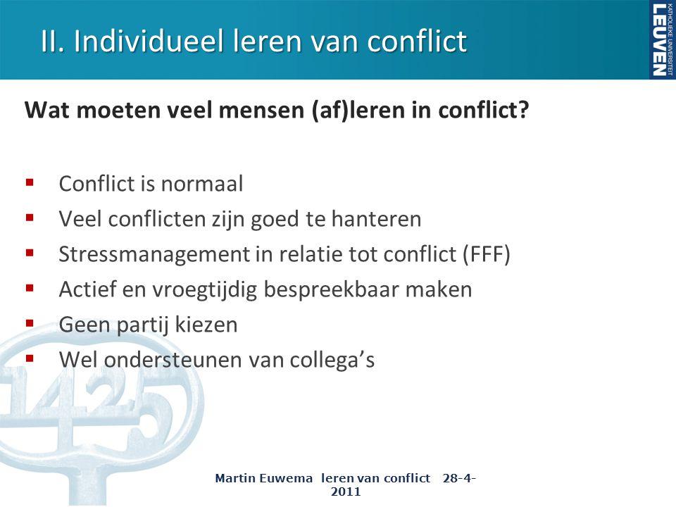 II. Individueel leren van conflict Wat moeten veel mensen (af)leren in conflict?  Conflict is normaal  Veel conflicten zijn goed te hanteren  Stres