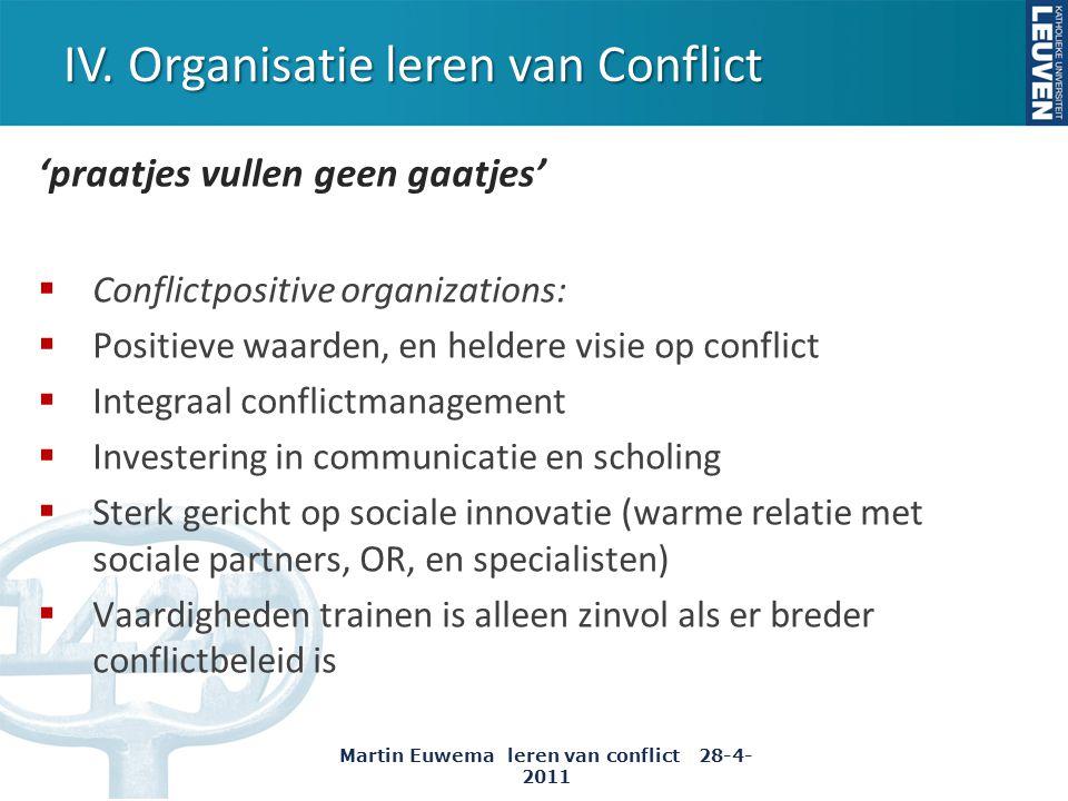 IV. Organisatie leren van Conflict 'praatjes vullen geen gaatjes'  Conflictpositive organizations:  Positieve waarden, en heldere visie op conflict