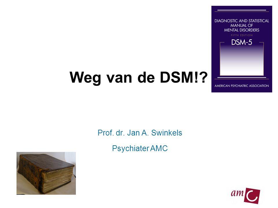 Weg van de DSM!? Prof. dr. Jan A. Swinkels Psychiater AMC