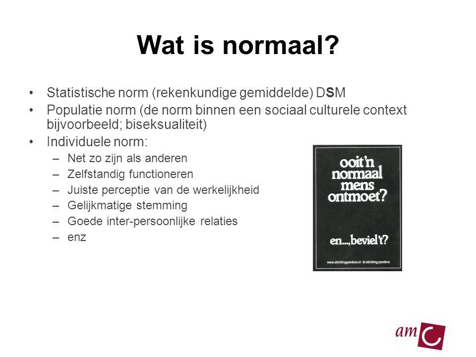 Wat is normaal? •Statistische norm (rekenkundige gemiddelde) DSM •Populatie norm (de norm binnen een sociaal culturele context bijvoorbeeld; biseksual