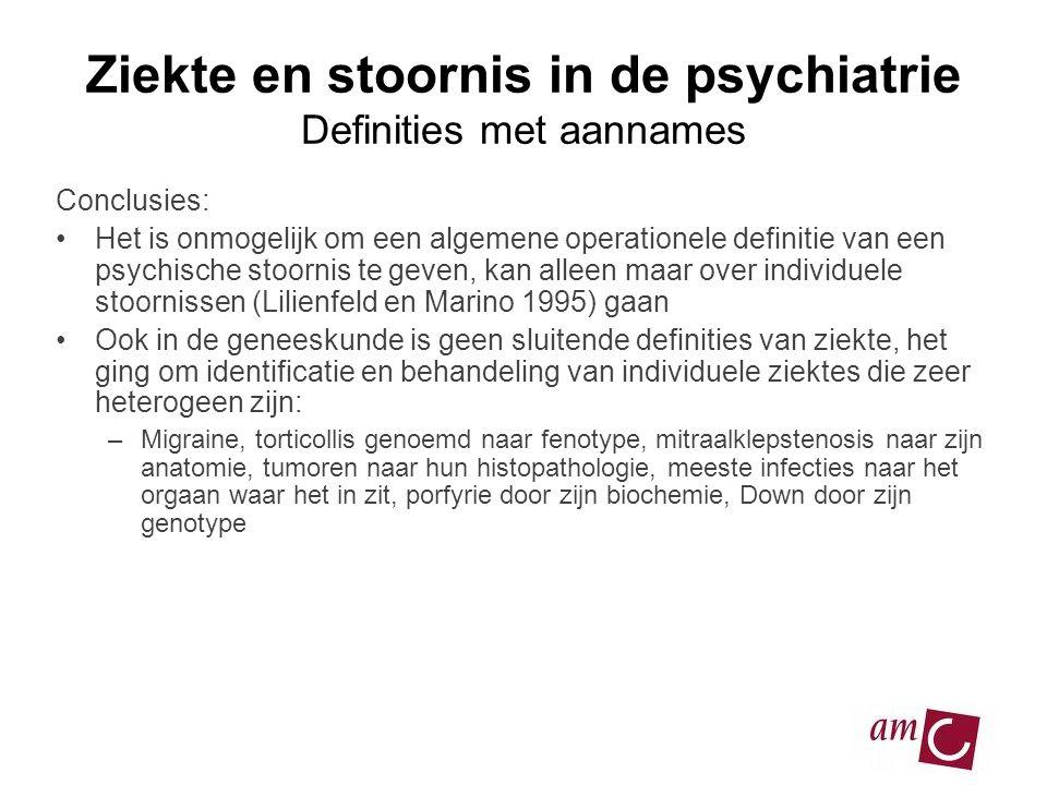 Ziekte en stoornis in de psychiatrie Definities met aannames Conclusies: •Het is onmogelijk om een algemene operationele definitie van een psychische