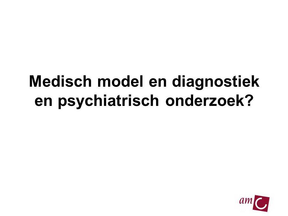 Medisch model en diagnostiek en psychiatrisch onderzoek?