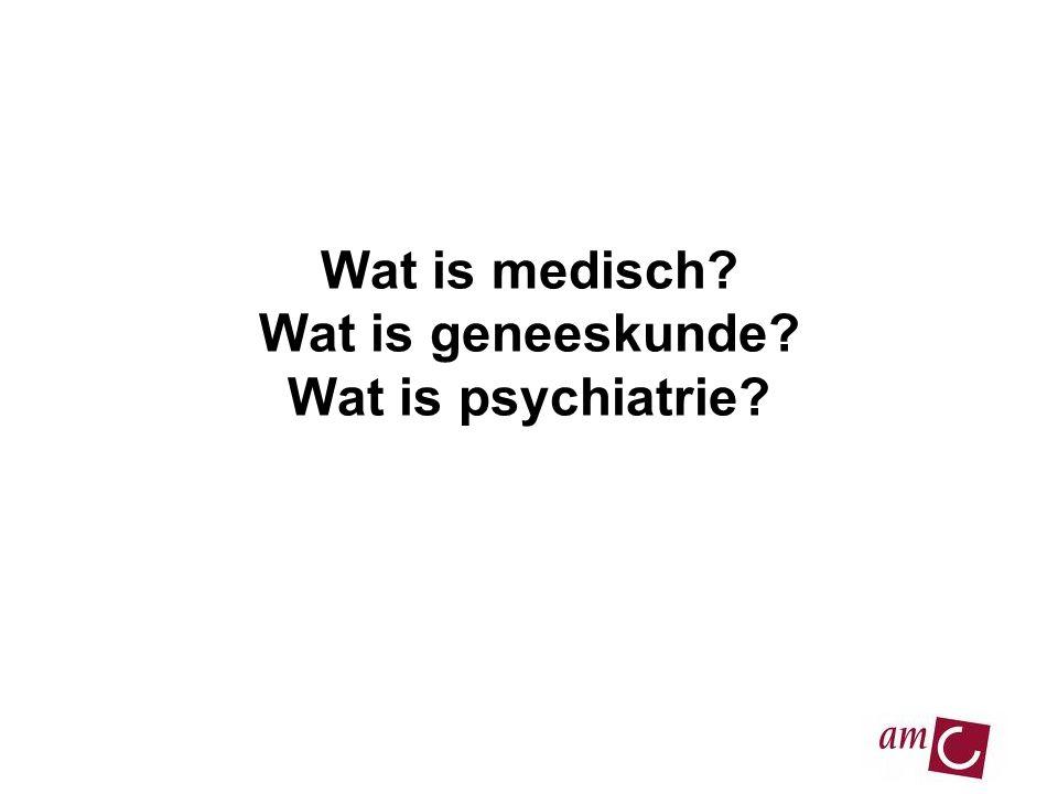 Wat is medisch? Wat is geneeskunde? Wat is psychiatrie?