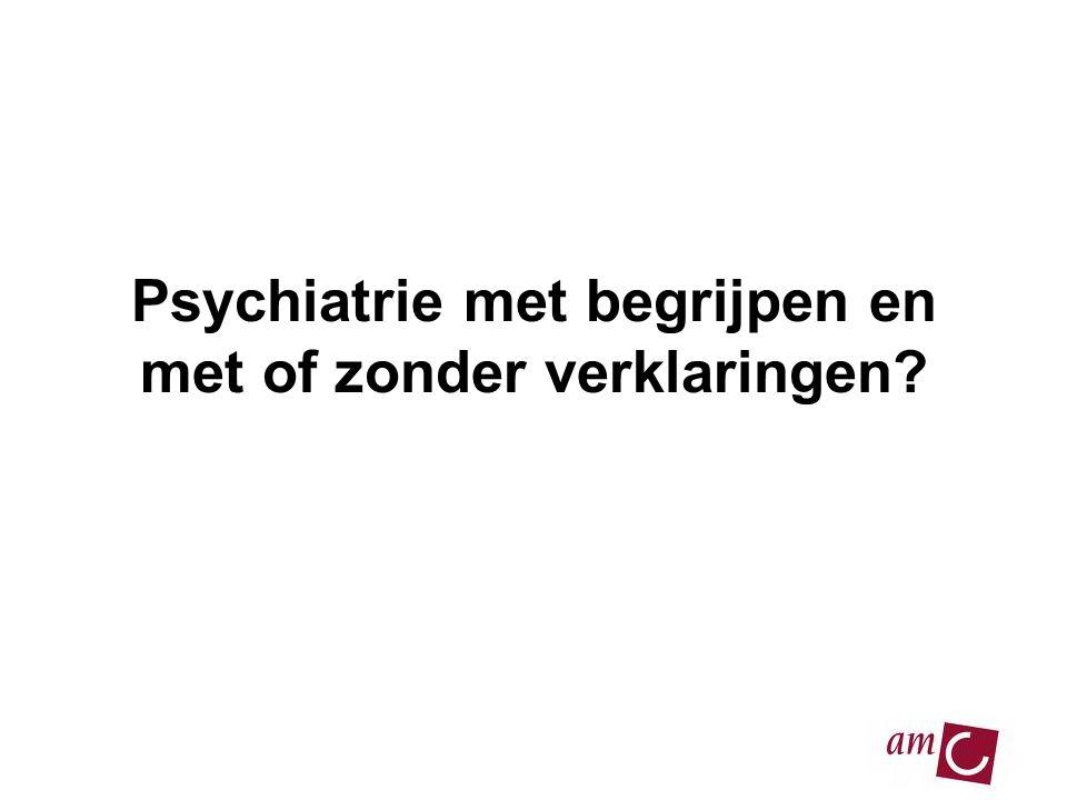 Psychiatrie met begrijpen en met of zonder verklaringen?
