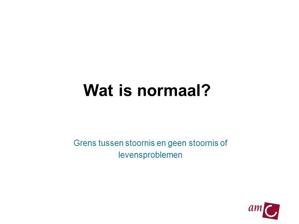 Wat is normaal? Grens tussen stoornis en geen stoornis of levensproblemen