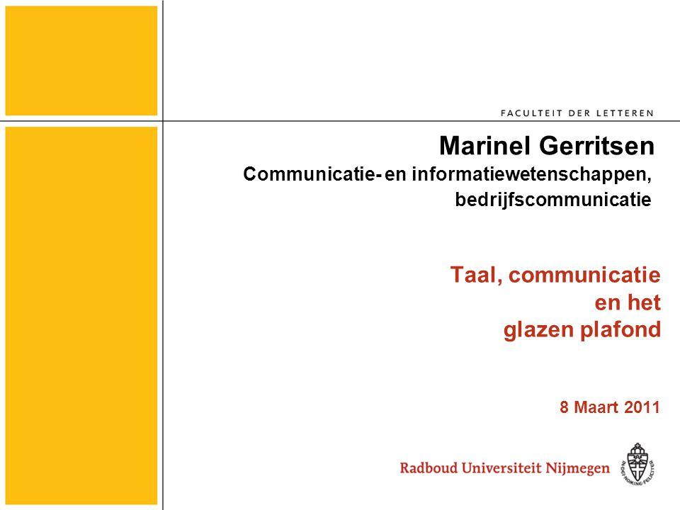 Taal, communicatie en het glazen plafond 8 Maart 2011 Marinel Gerritsen Communicatie- en informatiewetenschappen, bedrijfscommunicatie