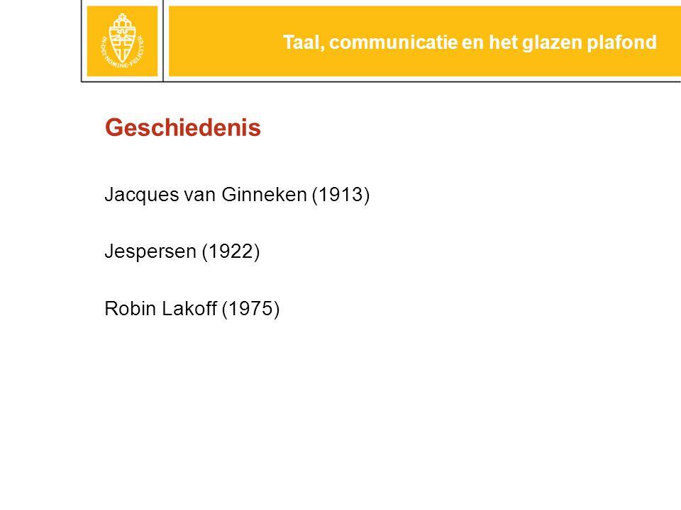 Geschiedenis Jacques van Ginneken (1913) Jespersen (1922) Robin Lakoff (1975) Taal, communicatie en het glazen plafond