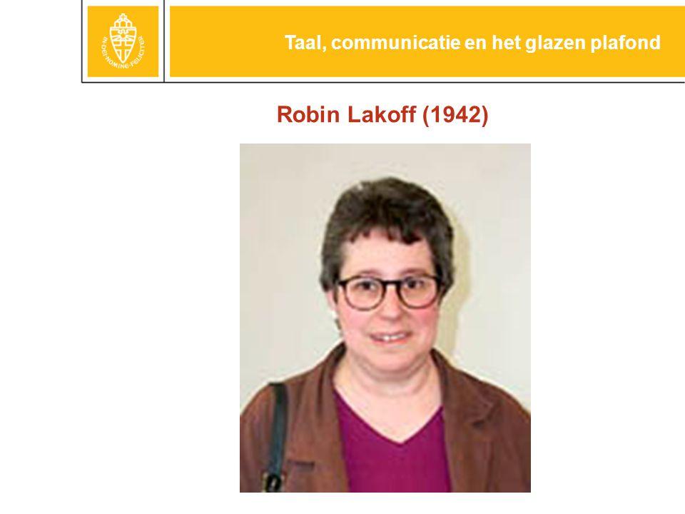 Robin Lakoff (1942) Taal, communicatie en het glazen plafond