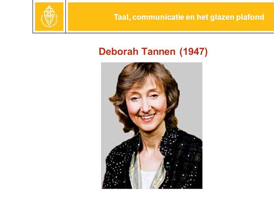 Deborah Tannen (1947) Taal, communicatie en het glazen plafond