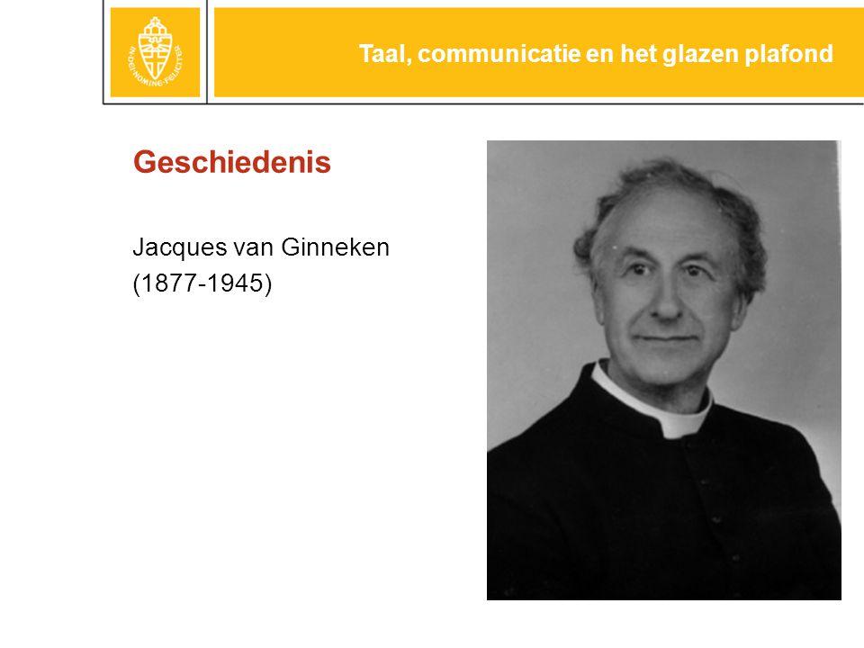 Geschiedenis Jacques van Ginneken (1877-1945) Taal, communicatie en het glazen plafond