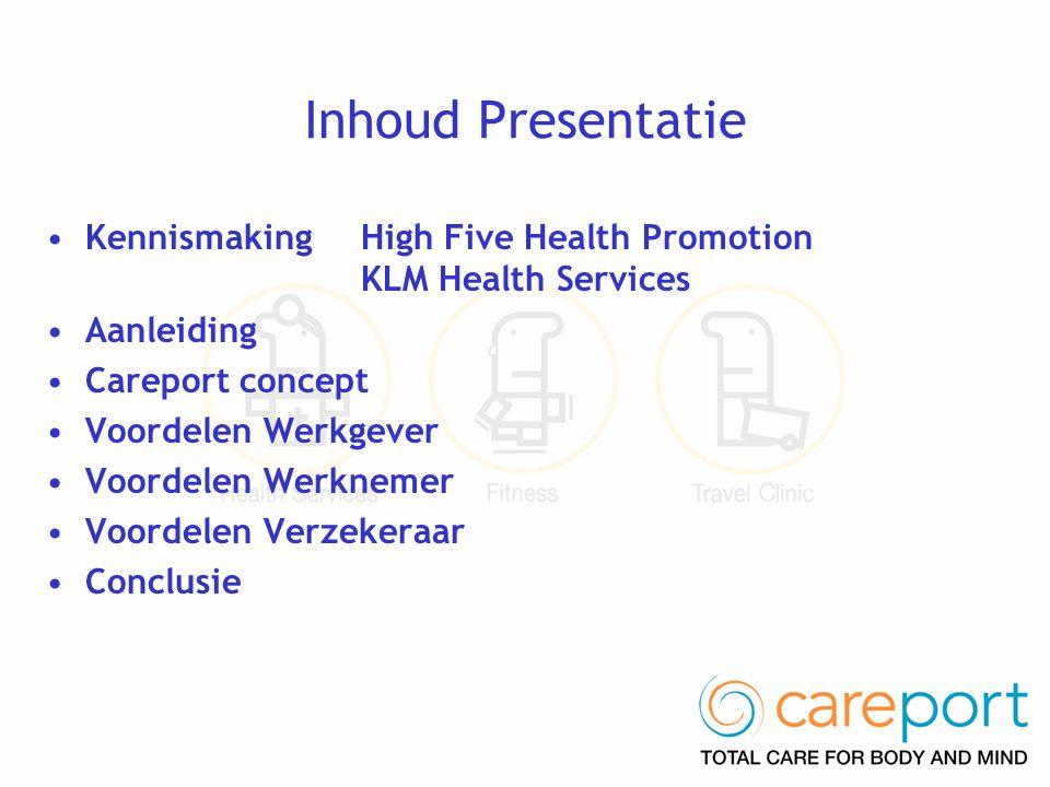 •Kennismaking High Five Health Promotion KLM Health Services •Aanleiding •Careport concept •Voordelen Werkgever •Voordelen Werknemer •Voordelen Verzekeraar •Conclusie Inhoud Presentatie