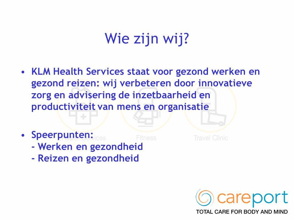Wie zijn wij? •KLM Health Services staat voor gezond werken en gezond reizen: wij verbeteren door innovatieve zorg en advisering de inzetbaarheid en p