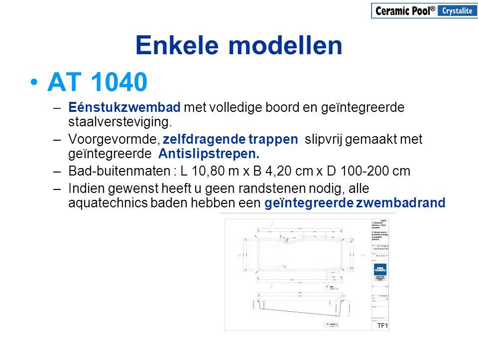 Enkele modellen •AT 1040 –Eénstukzwembad met volledige boord en geïntegreerde staalversteviging. –Voorgevormde, zelfdragende trappen slipvrij gemaakt