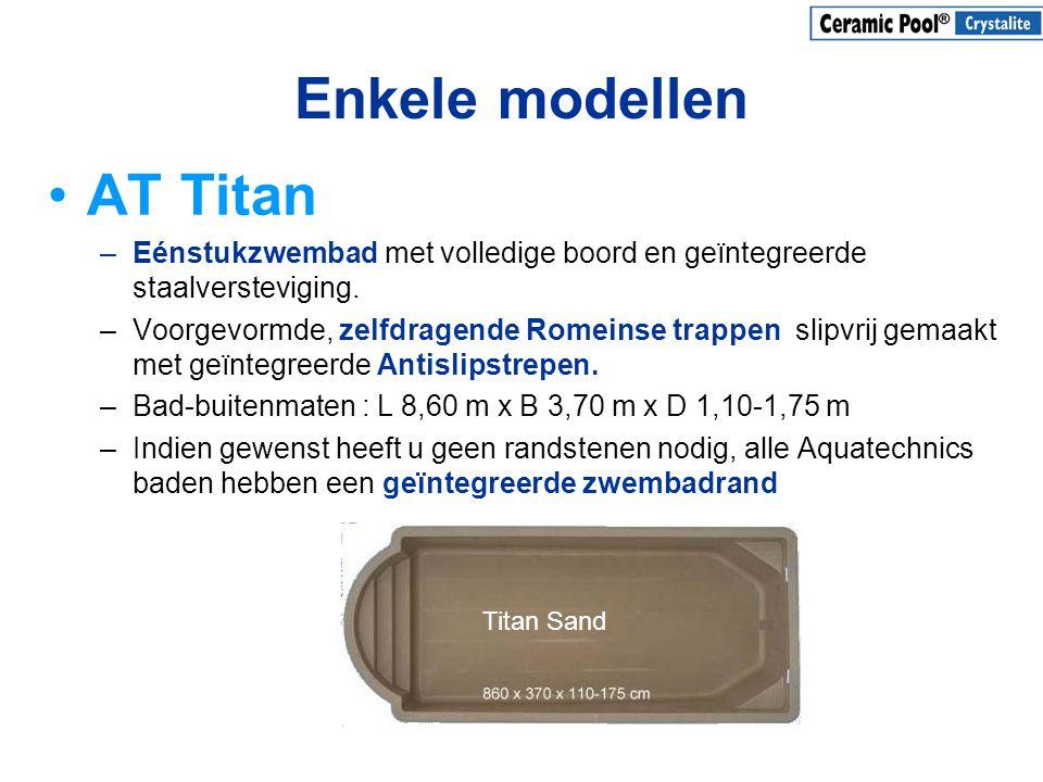 Enkele modellen •AT Titan –Eénstukzwembad met volledige boord en geïntegreerde staalversteviging. –Voorgevormde, zelfdragende Romeinse trappen slipvri