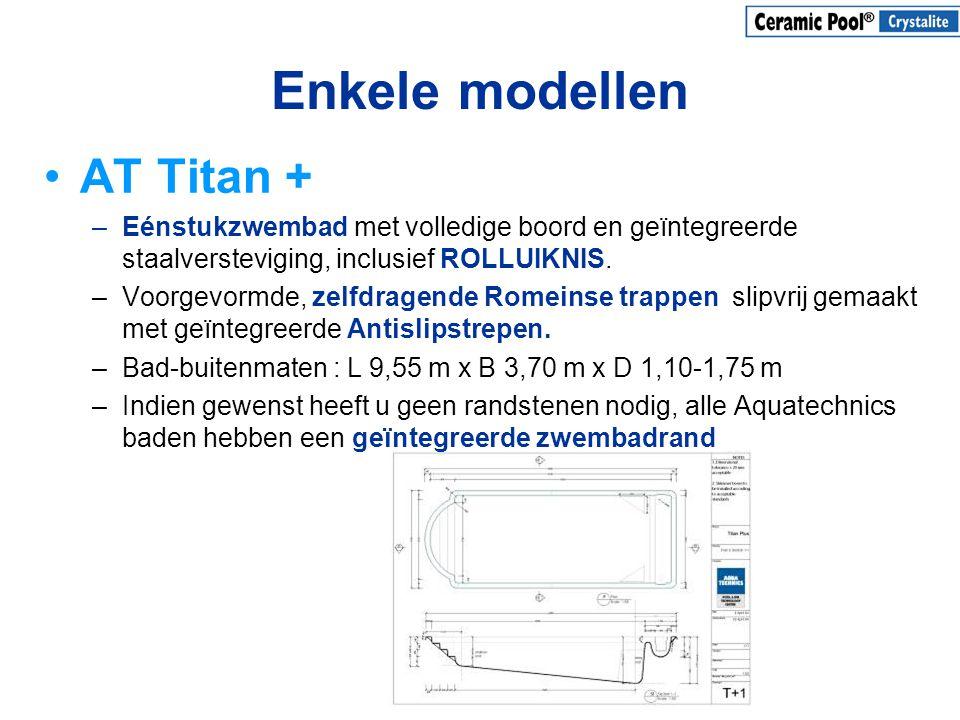 Enkele modellen •AT Titan + –Eénstukzwembad met volledige boord en geïntegreerde staalversteviging, inclusief ROLLUIKNIS. –Voorgevormde, zelfdragende