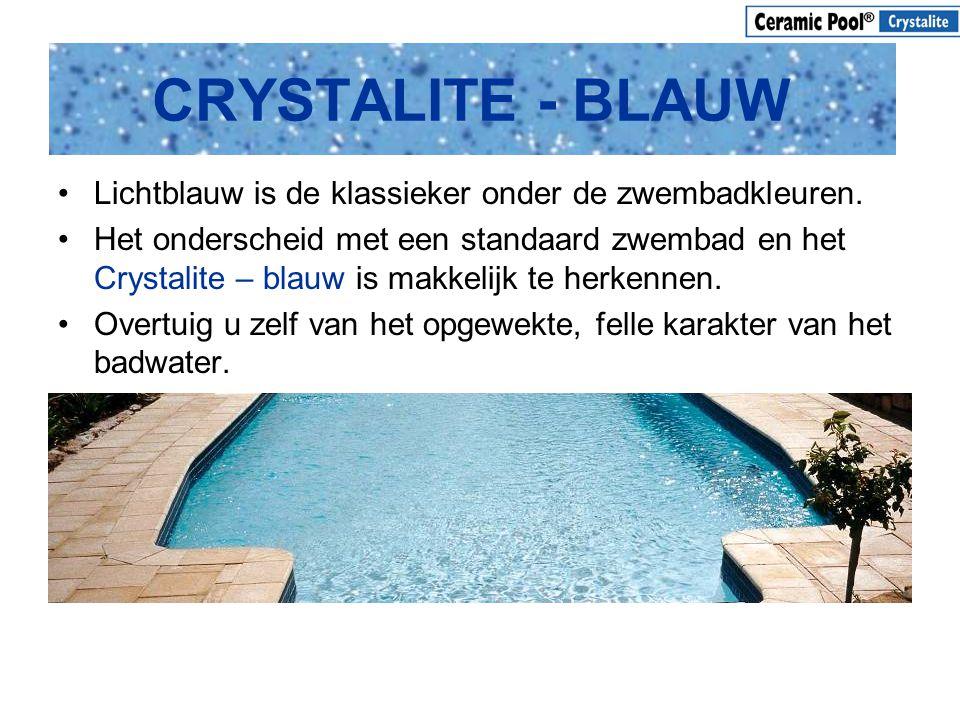 CRYSTALITE - BLAUW •Lichtblauw is de klassieker onder de zwembadkleuren. •Het onderscheid met een standaard zwembad en het Crystalite – blauw is makke