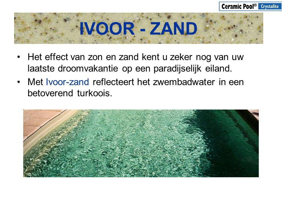 IVOOR - ZAND •Het effect van zon en zand kent u zeker nog van uw laatste droomvakantie op een paradijselijk eiland. •Met Ivoor-zand reflecteert het zw